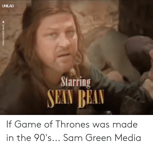 Dank, Game of Thrones, and Game: UNILAD  Starring If Game of Thrones was made in the 90's...  Sam Green Media