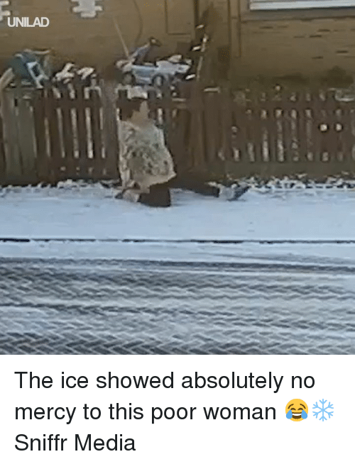 Dank, Mercy, and 🤖: UNILAD The ice showed absolutely no mercy to this poor woman 😂❄️  Sniffr Media