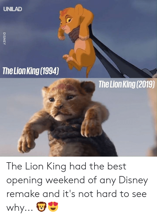 Dank, Disney, and The Lion King: UNILAD  The Lion King (1994)  The Lion King (2019)  DISNEY The Lion King had the best opening weekend of any Disney remake and it's not hard to see why... 🦁😍