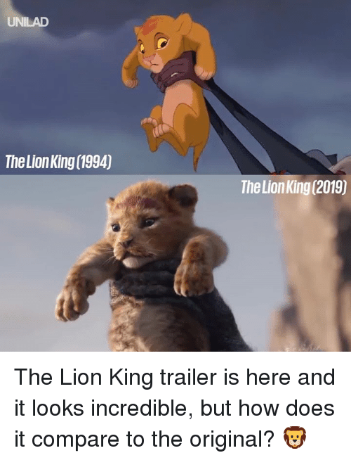 Dank, The Lion King, and Lion: UNILAD  The Lion King (1994)  The Lion King (2019) The Lion King trailer is here and it looks incredible, but how does it compare to the original? 🦁