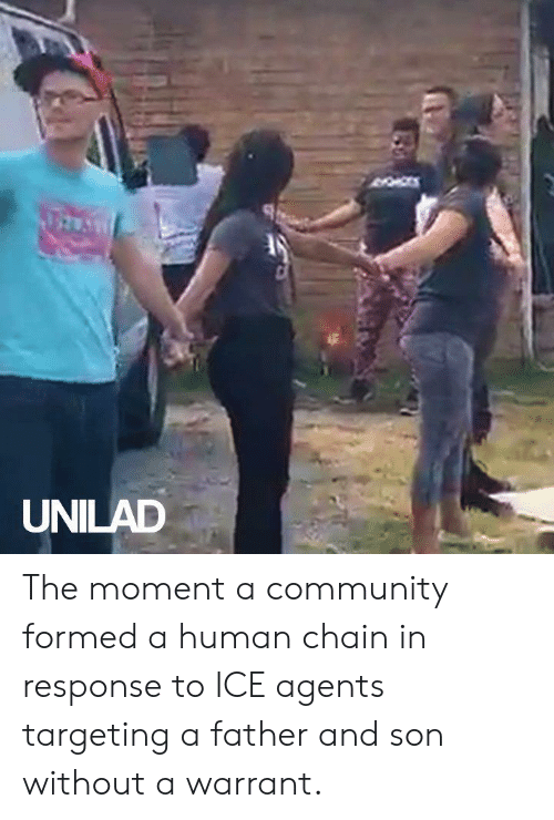 Community, Dank, and 🤖: UNILAD The moment a community formed a human chain in response to ICE agents targeting a father and son without a warrant.