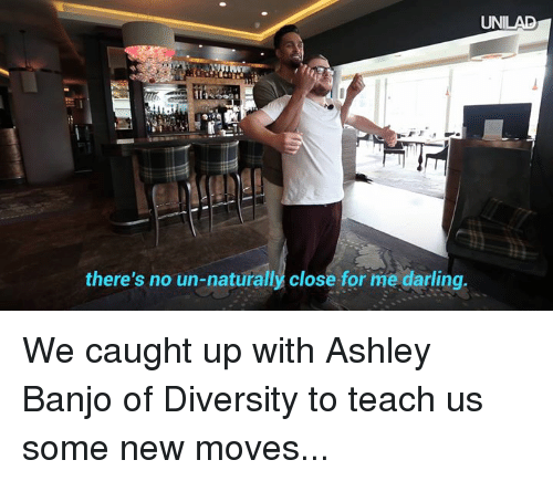 Dank, 🤖, and Banjo: UNILAD  there's no un-naturally close for me darling We caught up with Ashley Banjo of Diversity to teach us some new moves...