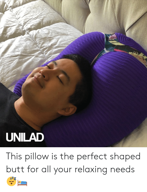 Butt, Dank, and 🤖: UNILAD This pillow is the perfect shaped butt for all your relaxing needs 😴🛌
