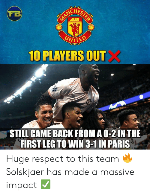 Memes, Respect, and Paris: UNITED  10 PLAYERS OUT  STILL CAME BACK FROMA O-2 IN THE  FIRST LEG TO WIN 3-1 IN PARIS Huge respect to this team 🔥 Solskjaer has made a massive impact ✅
