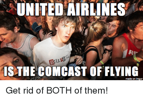 united airlines is the comcast of flying made on imgur 18740553 united airlines is the comcast of flying made on imgur get rid of,Comcast Memes