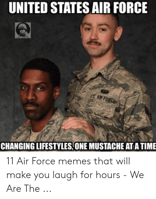 United States Air Force Us Air Changing Lifestylesone Mustache At A Time 11 Air Force Memes That Will Make You Laugh For Hours We Are The Meme On Me Me