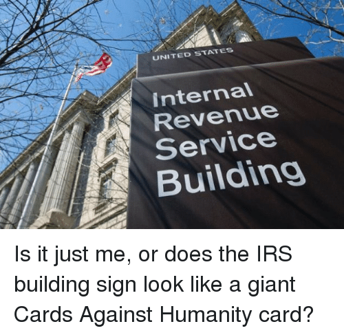 Cards Against Humanity, Irs, and Giant: UNITED STATES  internal  Revenue  Service  Building Is it just me, or does the IRS building sign look like a giant Cards Against Humanity card?