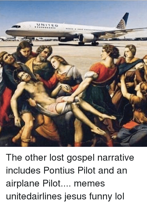united the other lost gospel narrative includes pontius pilot and 21101907 ✅ 25 best memes about jesus funny jesus funny memes,Funny Airplane Pilot Memes
