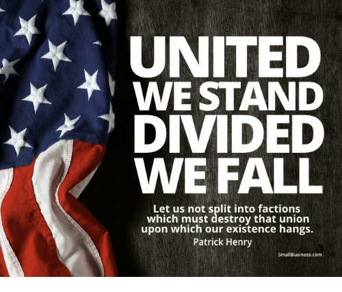 UNITED WE STAND DIVIDED WE FALL Let Us Not Split Into Factions Which Must  Destroy That Union Upon Which Our Existence Hangs Patrick Henry Small  Businesscom | Fall Meme on ME.ME