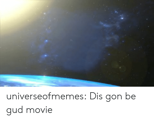 Tumblr, Blog, and Movie: universeofmemes:  Dis gon be gud movie