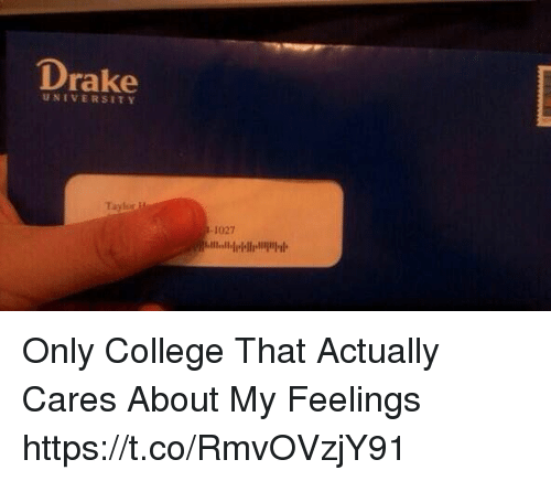 College, Funny, and University: UNIVERSITY  Taylor Only College That Actually Cares About My Feelings https://t.co/RmvOVzjY91