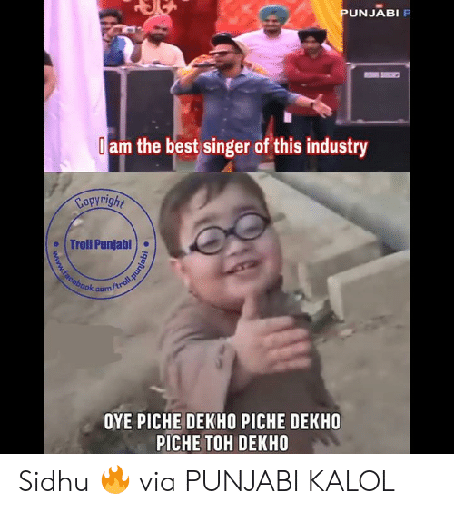 Memes, Troll, and Best: UNJABI  am the best singer of this industry  Copyright  . Troll Punjabi)  ook.com  OYE PICHE DEKHO PICHE DEKHO  PICHE TOH DEKHO Sidhu 🔥   via PUNJABI KALOL