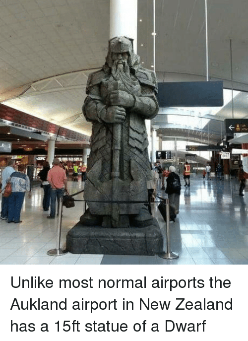 New Zealand, Dwarf, and New: Unlike most normal airports the Aukland airport in New Zealand has a 15ft statue of a Dwarf