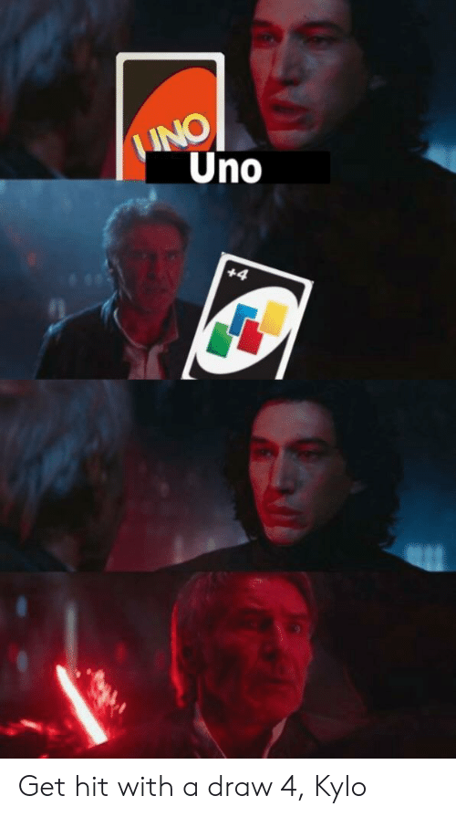 Uno, Get, and Hit: Uno  12 Get hit with a draw 4, Kylo