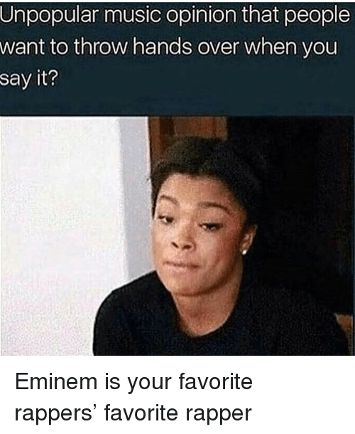 Eminem, Memes, and Music: Unpopular music opinion that people  want to throw hands over when you  say it? Eminem is your favorite rappers' favorite rapper
