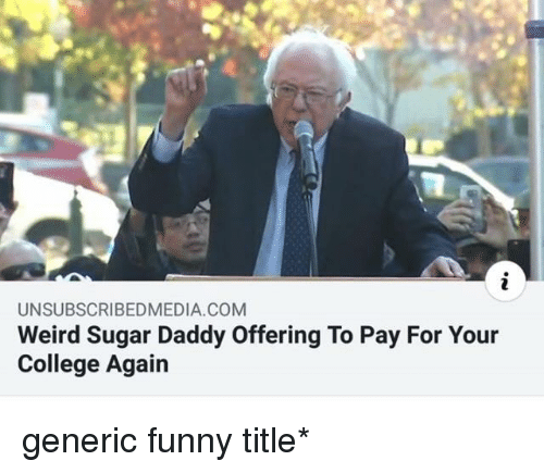College, Funny, and Weird: UNSUBSCRIBEDMEDIA COM  Weird Sugar Daddy Offering To Pay For Your  College Again