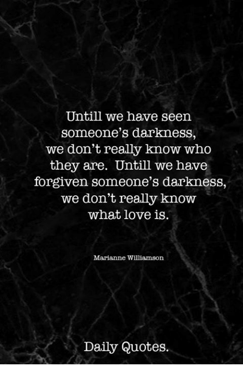 Love, Quotes, And Who: Untill We Have Seen Someoneu0027s Darkness, We Don