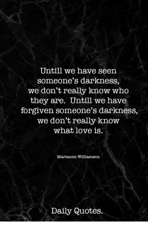 Untill We Have Seen Someones Darkness We Dont Really Know Who They