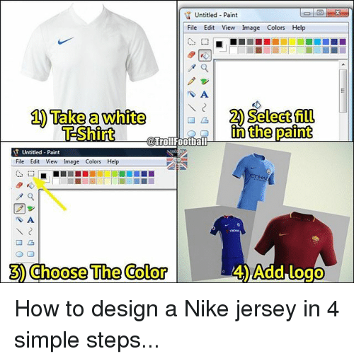 Memes, Nike, and Help: Untitled Paint  File Edit View mage Colors Help  1) Take a white Select fill  EShinRー:@ tillhatiaffL- indiePaint  In the paint  File Edit View Image Colors Help  3Choose The @olor  4)Add logo How to design a Nike jersey in 4 simple steps...