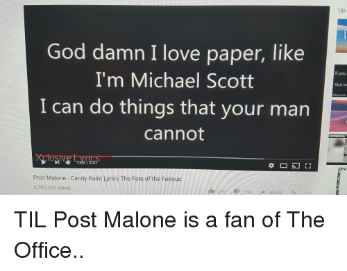 Candy, God, and Love: Up  God damn I love paper, like  I'm Michael Scott  I can do things that your mar  cannot  If you  Kick in  acieLies  KKTENTEACION  05 E1  Post Malone -Candy Paint Lyrics The Fate of the Furious  4,765,260 views