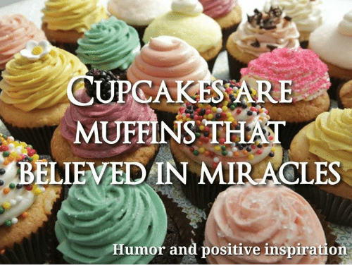 UPCAKES ARE MUFFINS THAT BELIEVED IN MIRACLES Humor and