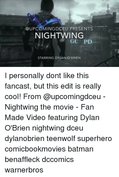 Batman, Dylan O'Brien, and Memes: UPCOMING DCEU PRESENTS  NIGHTWING  GC PD  STARRING DYLAN O'BRIEN I personally dont like this fancast, but this edit is really cool! From @upcomingdceu - Nightwing the movie - Fan Made Video featuring Dylan O'Brien nightwing dceu dylanobrien teenwolf superhero comicbookmovies batman benaffleck dccomics warnerbros