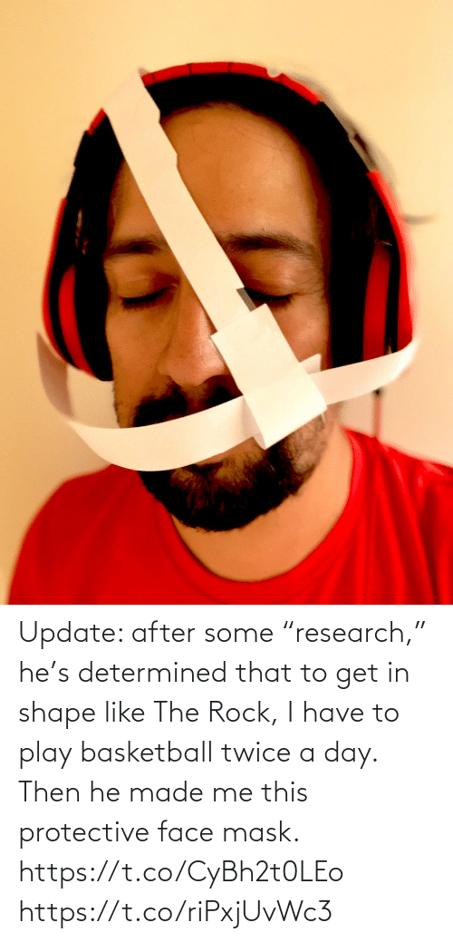 """Basketball, Memes, and The Rock: Update: after some """"research,"""" he's determined that to get in shape like The Rock, I have to play basketball twice a day. Then he made me this protective face mask. https://t.co/CyBh2t0LEo https://t.co/riPxjUvWc3"""