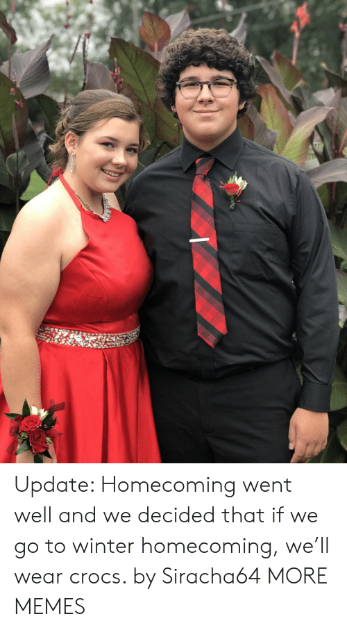Crocs, Dank, and Memes: Update: Homecoming went well and we decided that if we go to winter homecoming, we'll wear crocs. by Siracha64 MORE MEMES