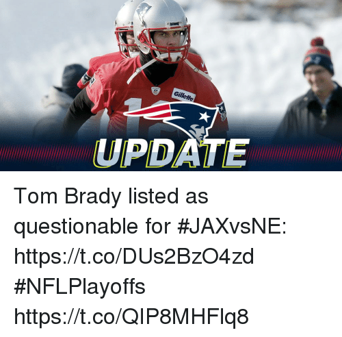 Memes, Tom Brady, and Brady: UPDATE Tom Brady listed as questionable for #JAXvsNE: https://t.co/DUs2BzO4zd #NFLPlayoffs https://t.co/QIP8MHFlq8
