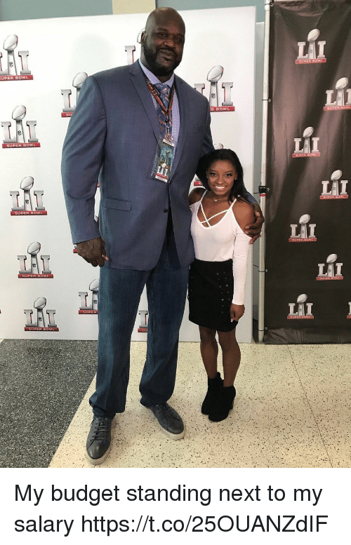 Funny, Super Bowl, and Budget: UPER BOW  R BOWL  SU  SUPER BOWL  SUPER 0wu My budget standing next to my salary https://t.co/25OUANZdIF