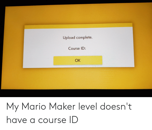 Upload Complete Course ID OK My Mario Maker Level Doesn't