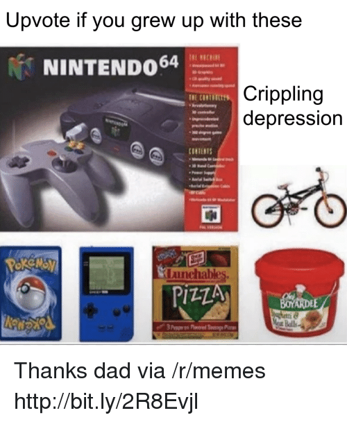 Dad, Memes, and Pizza: Upvote if you grew up with these  NINTENDO4  Crippling  depression  申  anchables  PIZZA  ette Thanks dad via /r/memes http://bit.ly/2R8Evjl