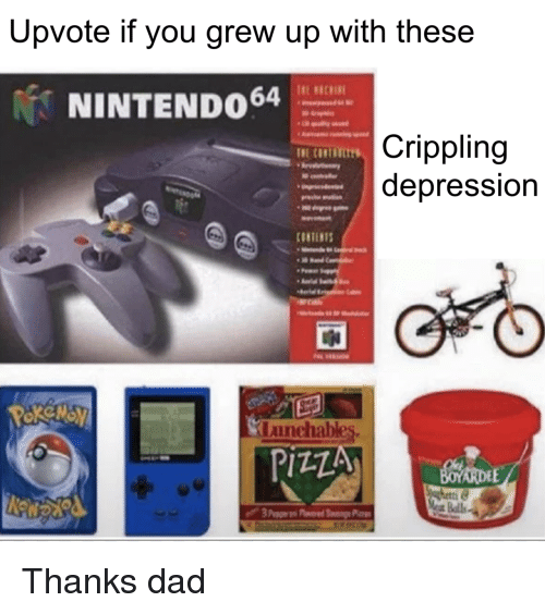 Dad, Pizza, and Depression: Upvote if you grew up with these  NINTENDO4  Crippling  depression  申  anchables  PIZZA  ette Thanks dad