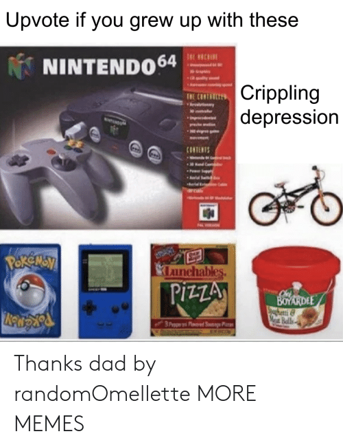 Dad, Dank, and Memes: Upvote if you grew up with these  NINTENDO4  Crippling  depression  申  anchables  PIZZA  ette Thanks dad by randomOmellette MORE MEMES