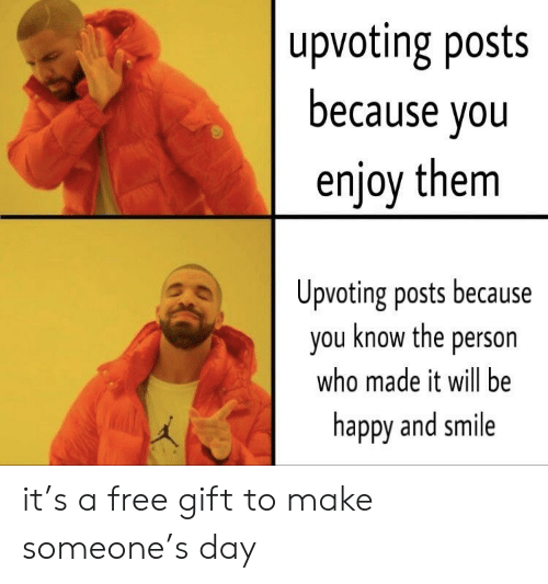 Free, Happy, and Smile: upvoting posts  because vou  enjoy them  Upvoting posts because  you know the person  who made it will be  happy and smile it's a free gift to make someone's day