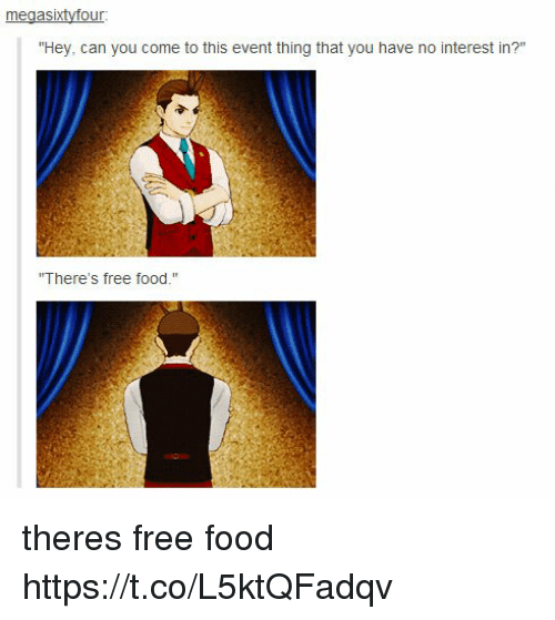 """Food, Memes, and Free: ur  """"Hey, can you come to this event thing that you have no interest in?""""  There's free food."""" theres free food https://t.co/L5ktQFadqv"""