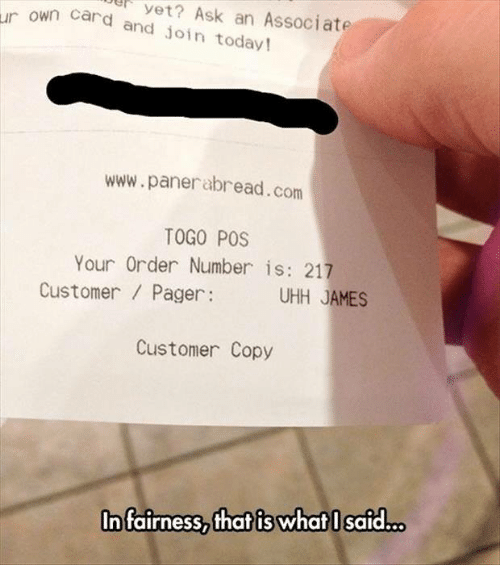 Dank, 🤖, and Ask: ur own card and Ask an Associate  join today!  www.panerabread.com  TOGO POS  Your Order Number is: 217  Customer Pager:  UHH AMES  Customer Copy  In fairness, that is what said..o