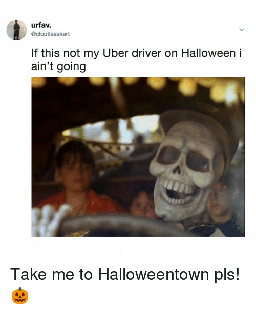 Urfav if This Not My Uber Driver on Halloween I Ain't Going