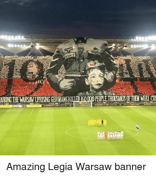 Memes, Amazing, and 🤖: URING THE WARSAW UPRISING GERMANSKI  PEOPLE THOUSANDS OF THEM WERE CH Amazing Legia Warsaw banner