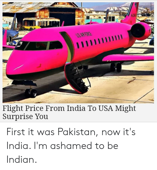 US ARFORCE Flight Price From India to USA Might Surprise You First It Was  Pakistan Now It's India I'm Ashamed to Be Indian   Facepalm Meme on ME.ME