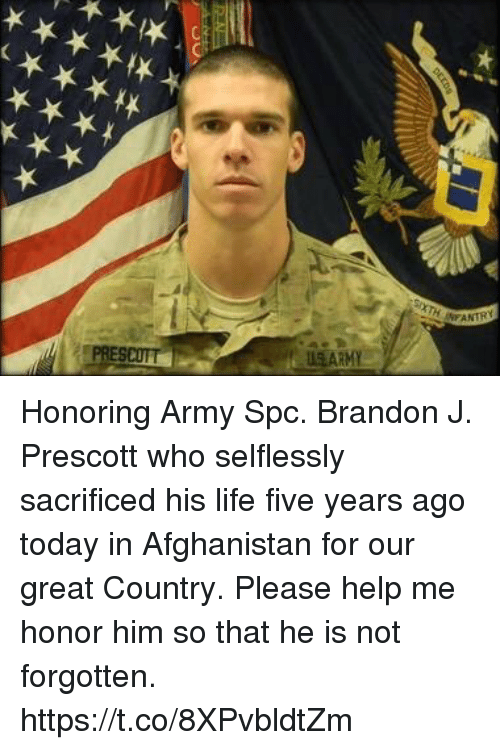 Life, Memes, and Army: US ARMY Honoring Army Spc. Brandon J. Prescott who selflessly sacrificed his life five years ago today in Afghanistan for our great Country.  Please help me honor him so that he is not forgotten. https://t.co/8XPvbldtZm