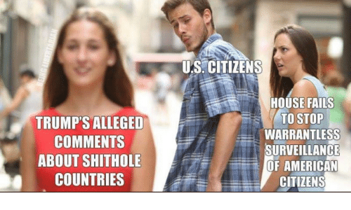 American, House, and Citizens: US. CITIZENS  TRUMP'S ALLEGED  COMMENTS  ABOUT SHITHOLE  COUNTRIES  HOUSE FAILS  TO STOP  WARRANTLESS  SURVEILLANGE  OF AMERICAN  CITIZENS