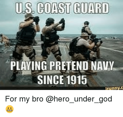 God, Memes, and Navy: US, COAST GUARD  PLAYING PRETEND NAVY  SINCE 1915 For my bro @hero_under_god 😬