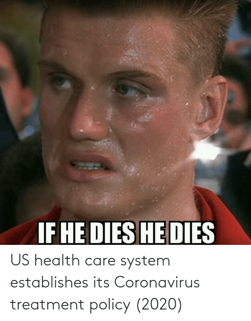 Policy, Health, and System: US health care system establishes its Coronavirus treatment policy (2020)