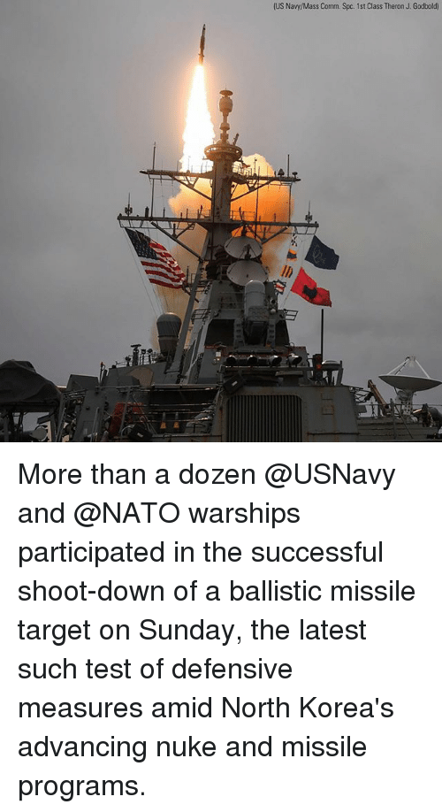 Memes, Target, and Nato: (US Navy/Mass Comm. Spc. 1st Class Theron J. Godbold) More than a dozen @USNavy and @NATO warships participated in the successful shoot-down of a ballistic missile target on Sunday, the latest such test of defensive measures amid North Korea's advancing nuke and missile programs.