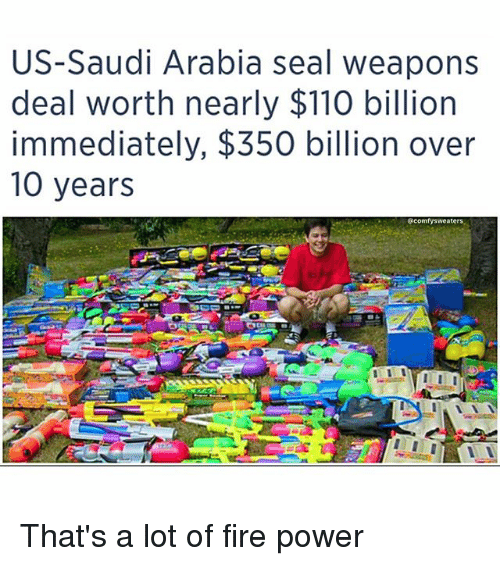 Andrew Bogut, Fire, and Memes: US-Saudi Arabia seal weapons  deal worth nearly $110 billion  immediately, $350 billion over  10 years  @comfysweater That's a lot of fire power