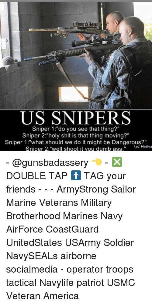 US SNIPERS Sniper 1do You See That Thing? Sniper 2holy Shit