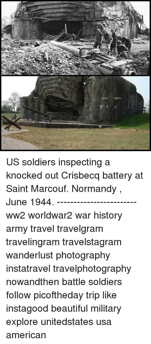 Beautiful, Memes, and Soldiers: US soldiers inspecting a knocked out Crisbecq battery at Saint Marcouf. Normandy , June 1944. ------------------------ ww2 worldwar2 war history army travel travelgram travelingram travelstagram wanderlust photography instatravel travelphotography nowandthen battle soldiers follow picoftheday trip like instagood beautiful military explore unitedstates usa american