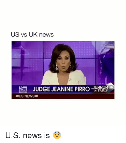 Memes, News, and Paris: US vs UK news  AT  JUDGE JEANINE PIRRO  FOX  IN PARIS  US NEWS U.S. news is 😨