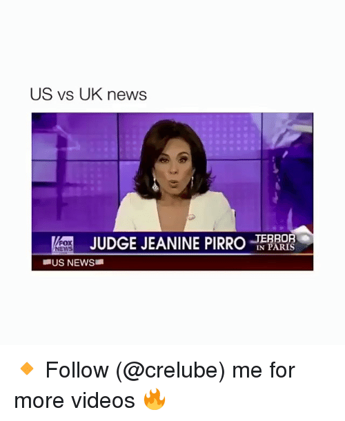 Memes, News, and Videos: US vs UK news  K  JUDGE JEANINE PIRRO  FOX  IN P  ■US NEWS 🔸 Follow (@crelube) me for more videos 🔥